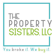 THE PROPERTY SISTERS, LLC YOU BROKE IT. WE BUY IT.